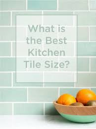 what is the best size for a kitchen sink what is the best kitchen tile size mercury mosaics