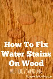 Stain Wood Floors Without Sanding by How To Fix Water Stains On Wood Housewife How To U0027s