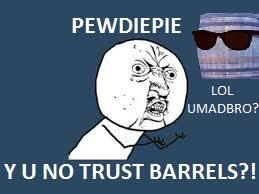 Barrels Meme - barrels pewdiepie know your meme