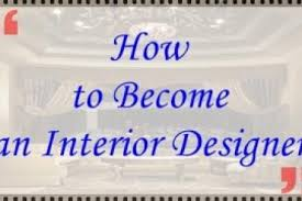 How To Become And Interior Designer by How To Become An Interior Designer