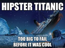 Titanic Meme - hipster titanic too big to fail before it was cool hipster