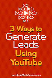 3 ways to generate leads using youtube social media examiner