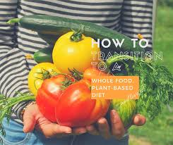 how to transition to a whole food plant based diet