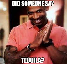 Tequila Meme - did someone say tequila meme stevie j 72397 page 3 memeshappen