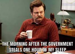 Morning After Meme - the morning after the government steals one hour of my sleep meme xyz