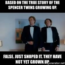 True Story Meme Generator - based on the true story of the spencer twins growing up false