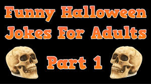 funny halloween jokes for adults jokes about halloween part 1