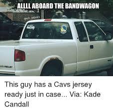 Nfl Bandwagon Memes - allllaboard the bandwagon memes this guy has a cavs jersey ready