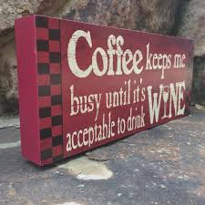 Sayings About Home by Wooden Signs With Quotes Sayings About Coffee Funny Wine Quotes