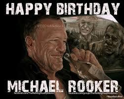 Walking Dead Birthday Meme - april 6 1955 happy birthday michael rooker michael plays merle