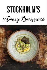 cuisine renaissance stockholm is in the midst of a culinary renaissance foodtravel