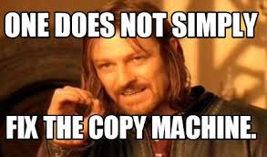Copy Machine Meme - meme creator one does not simply fix the copy machine meme