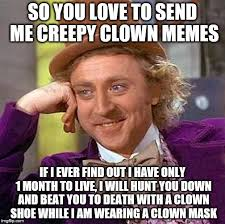 Creepy Clown Meme - willy hates clowns imgflip