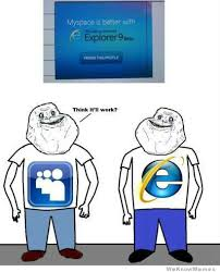 Together Alone Meme - myspace and internet explorer forever alone together weknowmemes
