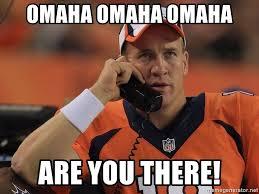 Omaha Meme - omaha omaha omaha are you there peyton manning phone1 meme