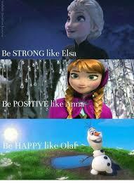 Elsa Memes - be strong like elsa e positive like anna be happy like olaf anna