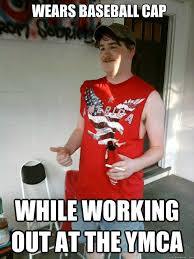 Cap Memes - wears baseball cap while working out at the ymca redneck randal