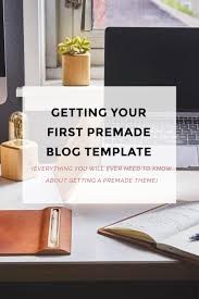 getting your first premade blog template blogger templates