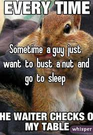 Bust A Nut Meme - a guy just want to bust a nut and go to sleep