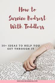 Bed Rest While Pregnant The Cool Mom U0027s Blog How To Survive Bed Rest With A Toddler The