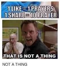1 Like 1 Prayer Meme - 1 like 1 prayers 1 share b10 prayer a epic christianmemes that is