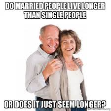 Single People Meme - do married people live longer than single people or does it just