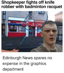 Badminton Meme - shopkeeper fights off knife robber with badminton racquet li funny
