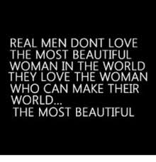 Beautiful Woman Meme - real men dont love the most beautiful woman in the world they love