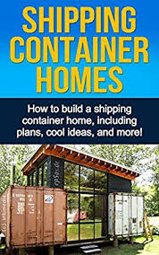 30 Cool Ideas And Pictures by Shipping Container Homes How To Build A Shipping Container Home