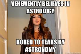 Astrology Meme - vehemently believes in astrology bored to tears by astronomy