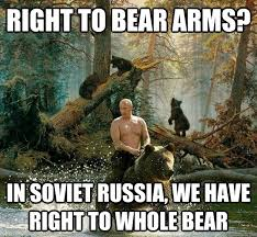 In Soviet Russia Meme - right to bear arms in soviet russia we have right to whole bear