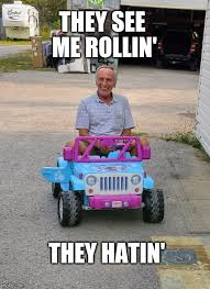 They See Me Rollin They Hatin Meme - dad s new car imgflip