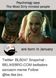 Meme Psychology - psychology says the most dirly minded people are born in january