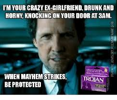 Your Crazy Meme - m your crazy excirlfriend drunkand horny knocking on your door at