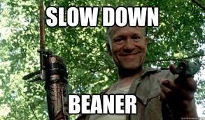 Beaner Meme - slow down beaner misc quickmeme