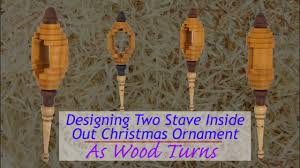designing two stave inside out christmas ornament youtube