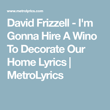 hire a wino to decorate my home david frizzell i m gonna hire a wino to decorate our home lyrics