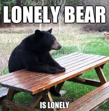 Lonely Meme - lonely bear is lonely waiting bear quickmeme