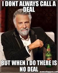 Deal Or No Deal Meme - i dont always call a deal but when i do there is no deal meme i