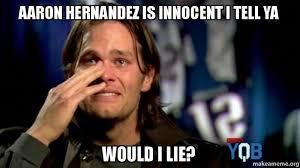 Aaron Hernandez Memes - aaron hernandez is innocent i tell ya would i lie make a meme