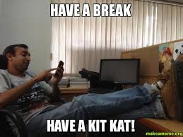 Kat Meme - have a break have a kit kat make a meme
