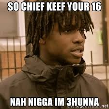 Chief Keef Nah Meme - so chief keef your 16 nah nigga im 3hunna chief keef doesnt like