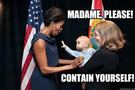 Madam Meme - madame please contain yourself flotus baby quickmeme