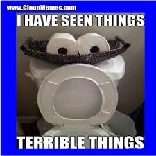 Meme Toilet - i have seen terrible things toilet clean memes