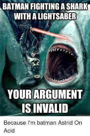 Im Batman Meme - batman fightingashark with alightsaber your argument is invalid