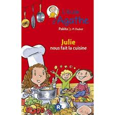 fait la cuisine l ecole d agathe tome 25 julie nous fait la cuisine livre