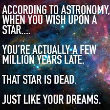 Astronomy Memes - according to astronomy when you wish upon a star you re actually a