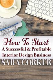 how to start a successful and profitable interior design business