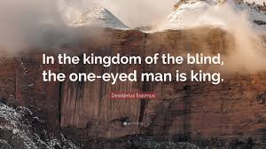 King Of The Blind Desiderius Erasmus Quote U201cin The Kingdom Of The Blind The One