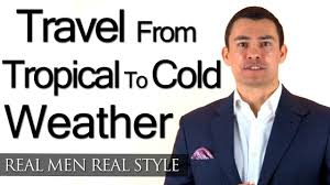 travel advice clothing for a man traveling from tropical to cold